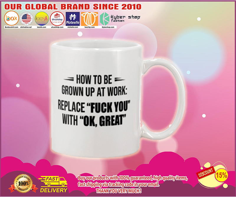 How to be grown up at work replace fuck you with ok great mug - LIMITED EDITION BBS