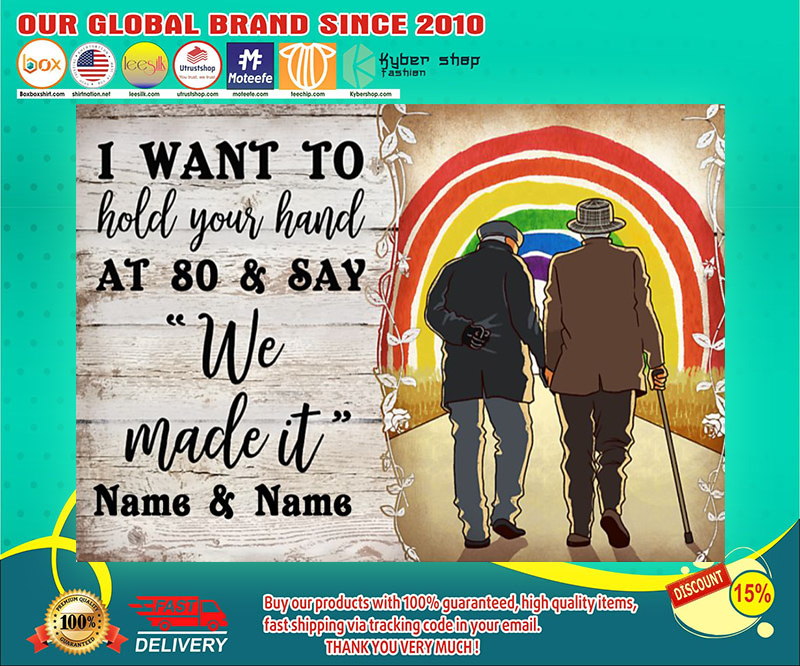 LGBT I want to hold your hand at 80 and say we made it poster