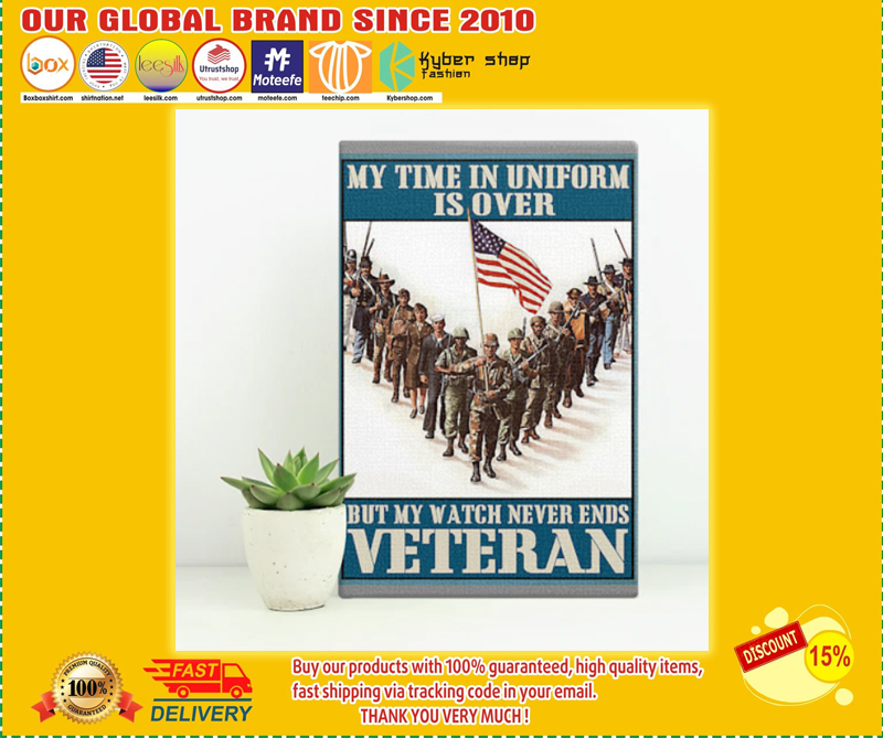 My time in uniform may be over but my watch never ends veteran poster - LIMITED EDITION  BBS