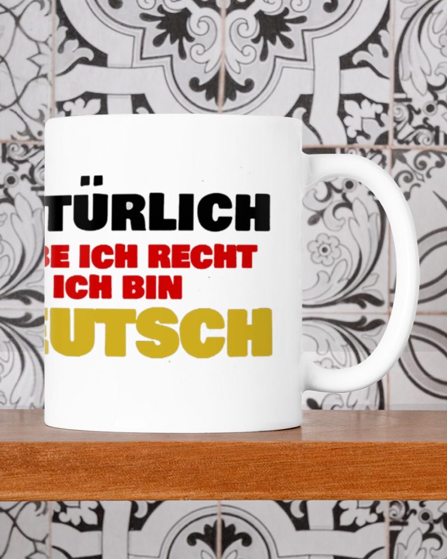 Natürlich habe ich recht ich bin deutsch becher 3