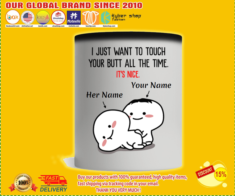 Personalized I just want to touch your butt all the time custom name mug - LIMITED EDITION BBS