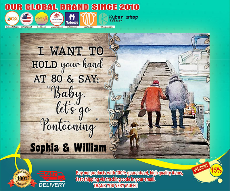 Pontoon i want to hold your hand at 80 & say baby let's go pontooning poster