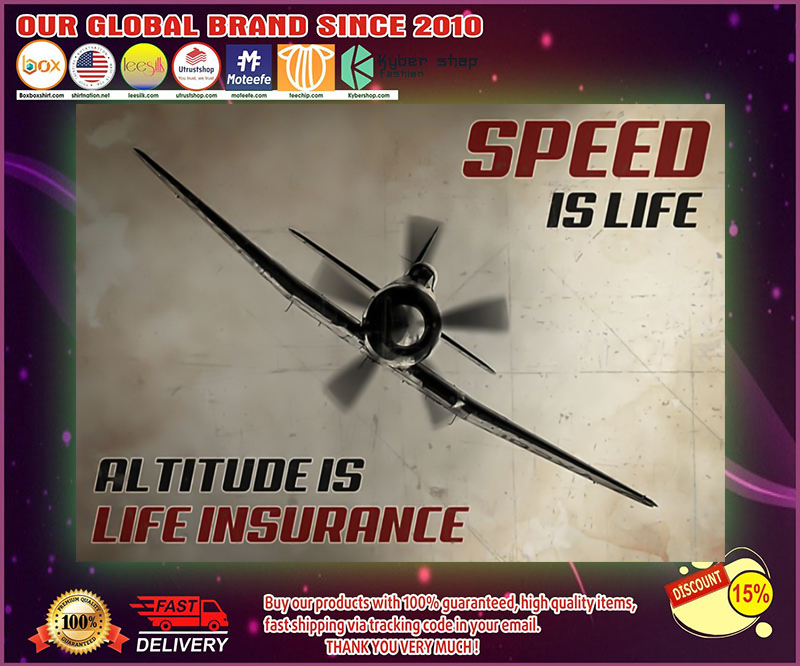 Speed is life altitude is life insurance poster