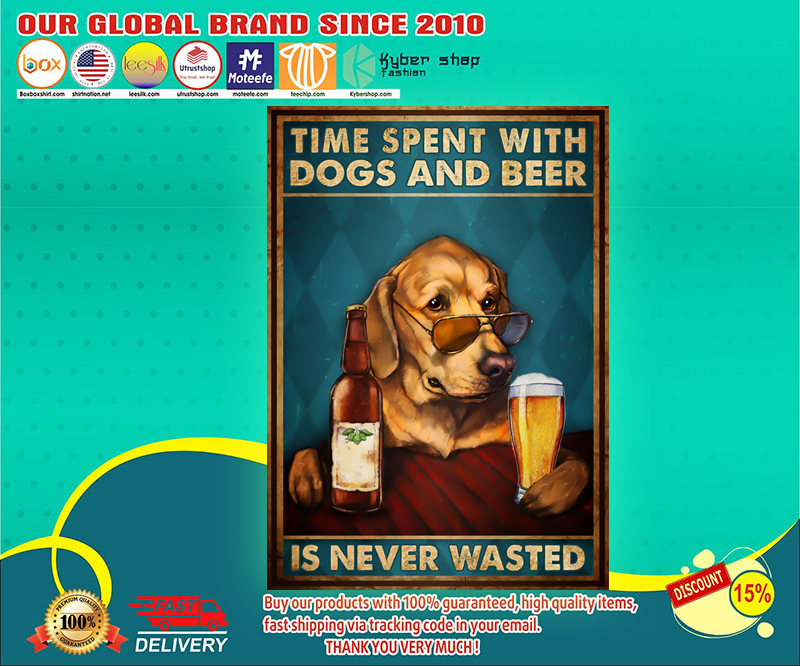 Time spent with dogs and beer is never wasted poster