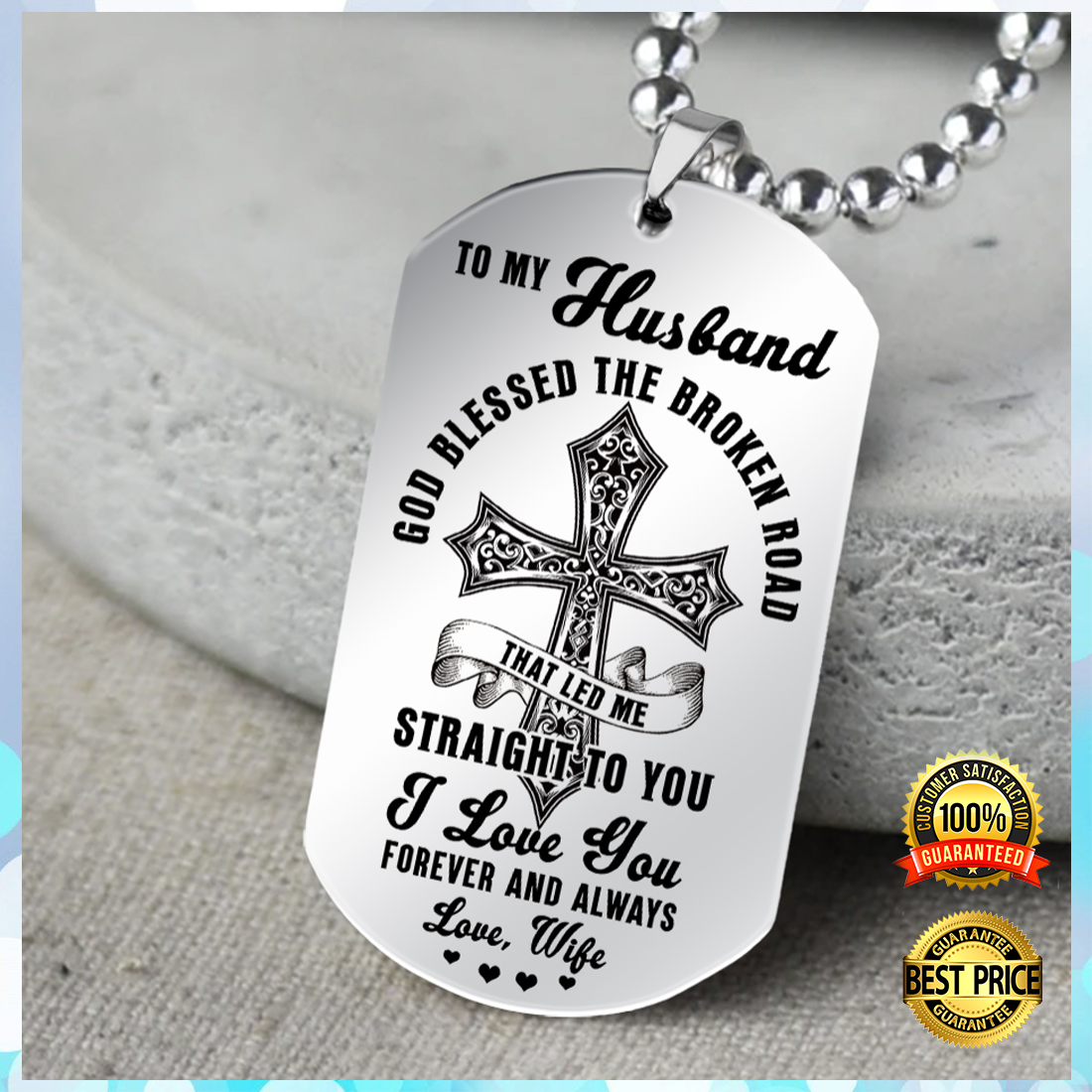 TO MY HUSBAND GOD BLESSED THE BROKEN ROAD THAT LED ME STRAIGHT TO YOU DOG TAG 6