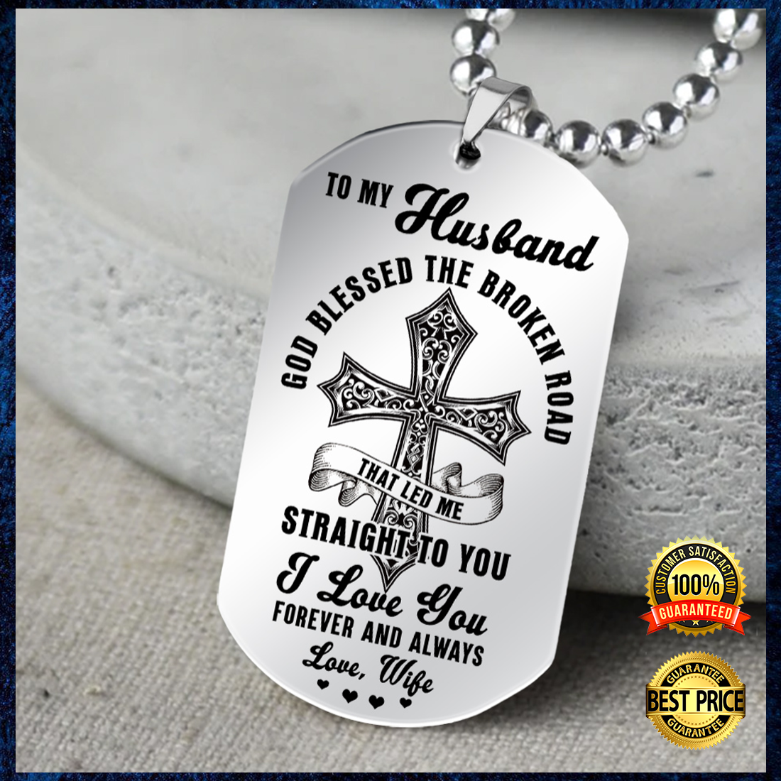 TO MY HUSBAND GOD BLESSED THE BROKEN ROAD THAT LED ME STRAIGHT TO YOU DOG TAG 4