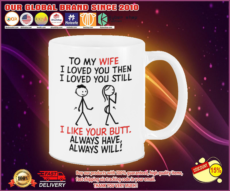 To my wife I loved you then I loved you still mug