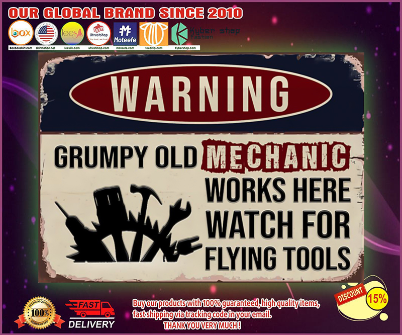 Warning grumpy old mechanic works here watch for flying tools poster
