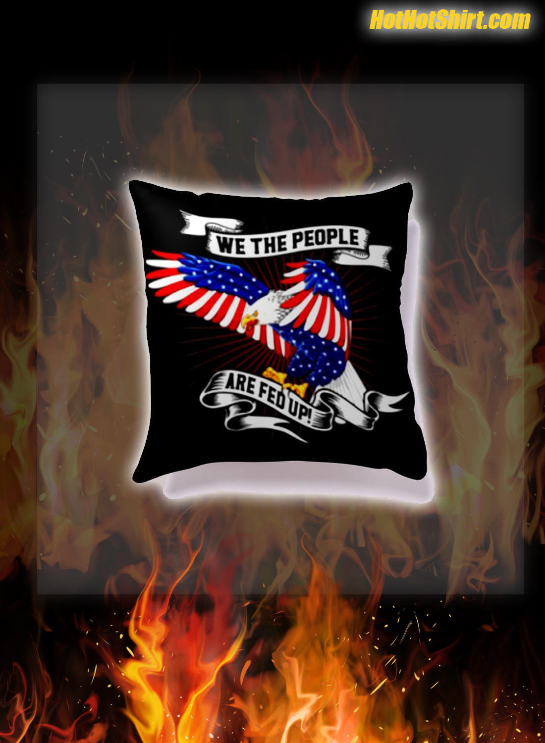 We The People Are Fed Up Eagle American Flag Pillowcase