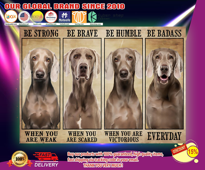 Weimaranaer be strong be brave be humble be badass poster