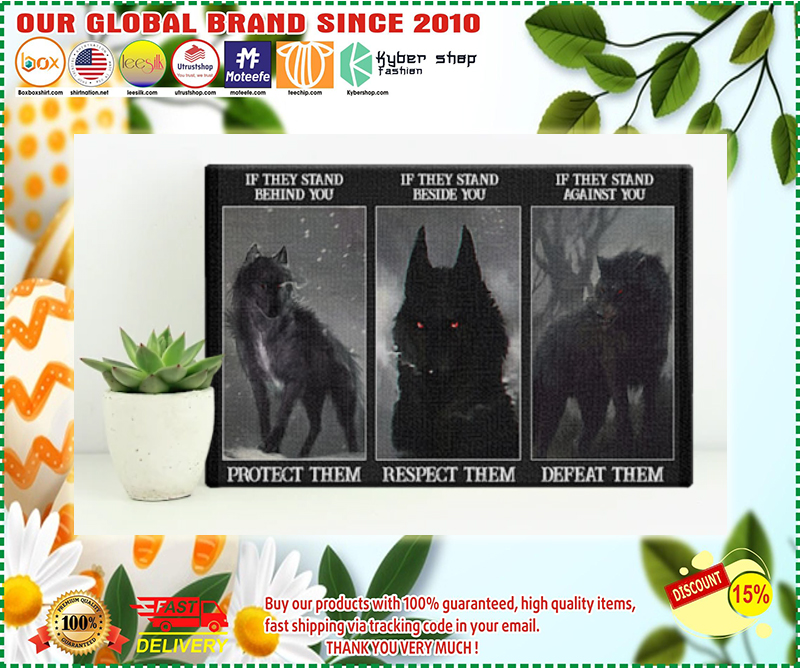 Wolf if they stand behind you protect them if they stand beside you respect them poster - LIMITED EDITION  BBS