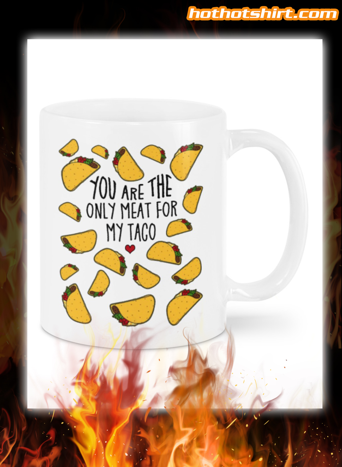You are the only meat for my taco mug