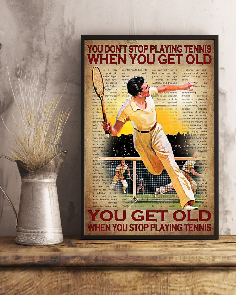 You don't stop playing tennis when you get old poster