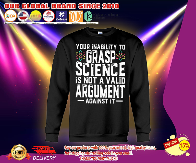 Your inability to grasp science is not a valid argument shirt
