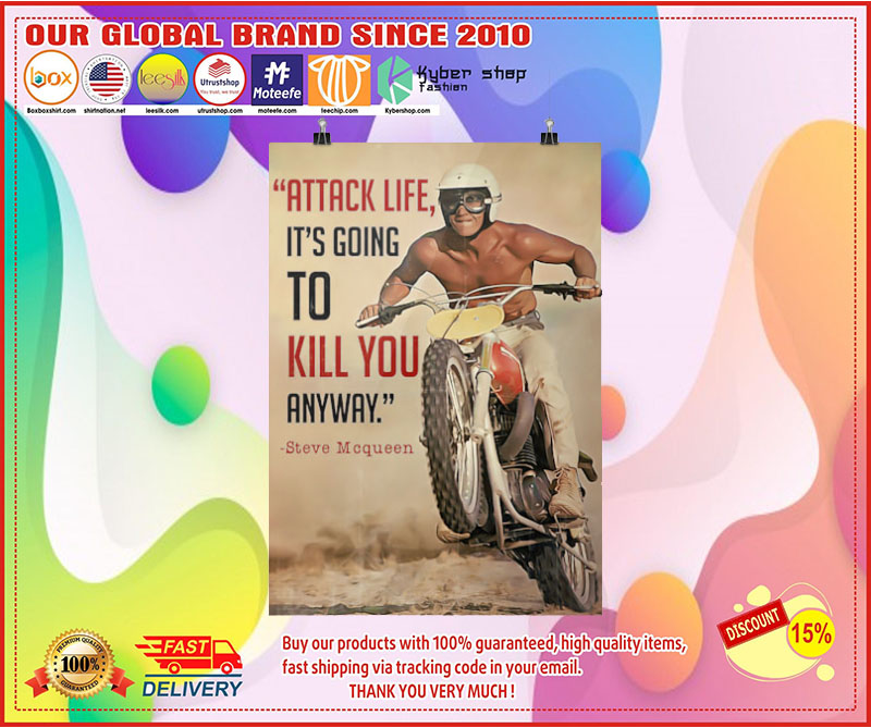 Attack life its going to kill you anyway poster