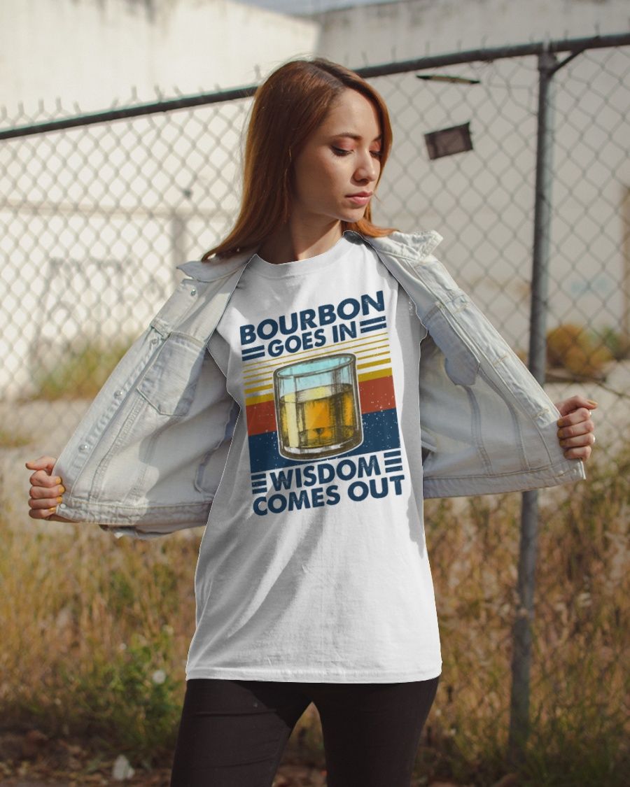 [LIMITED EDITION] Bourbon goes in wisdom comes out shirt