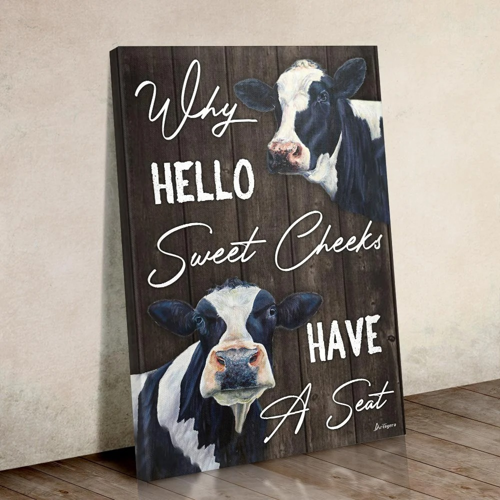 Cow why hello sweet cheeks have a seat canvas