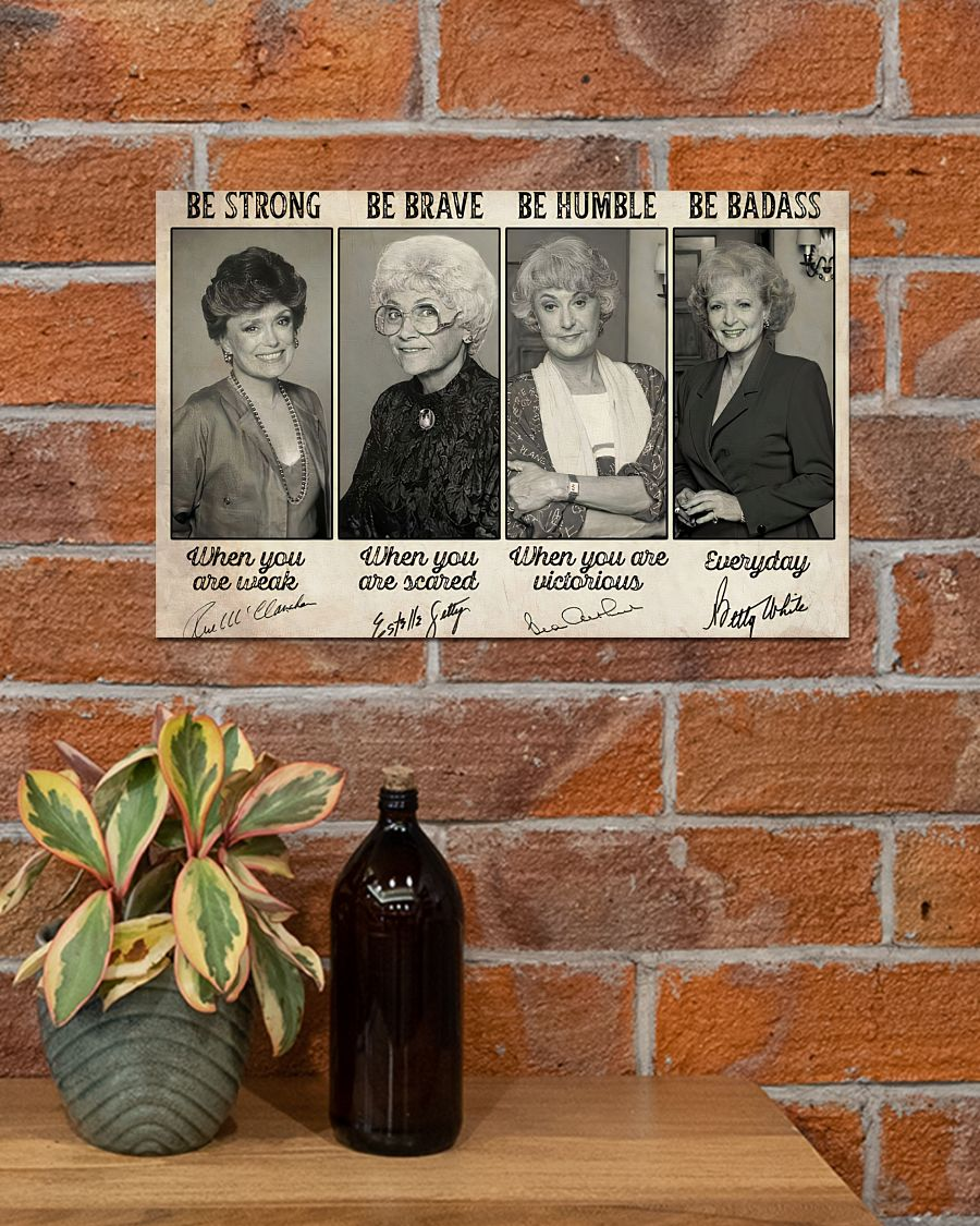 [LIMITED EDITION] Golden Girls Be strong be brave be humble poster