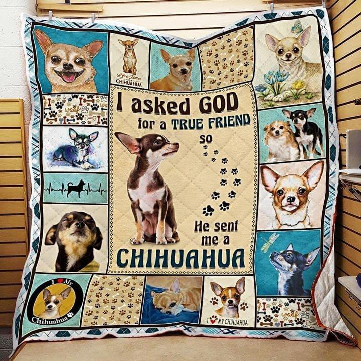 I aked god for a true friend he sent me a chihuahua bedding set