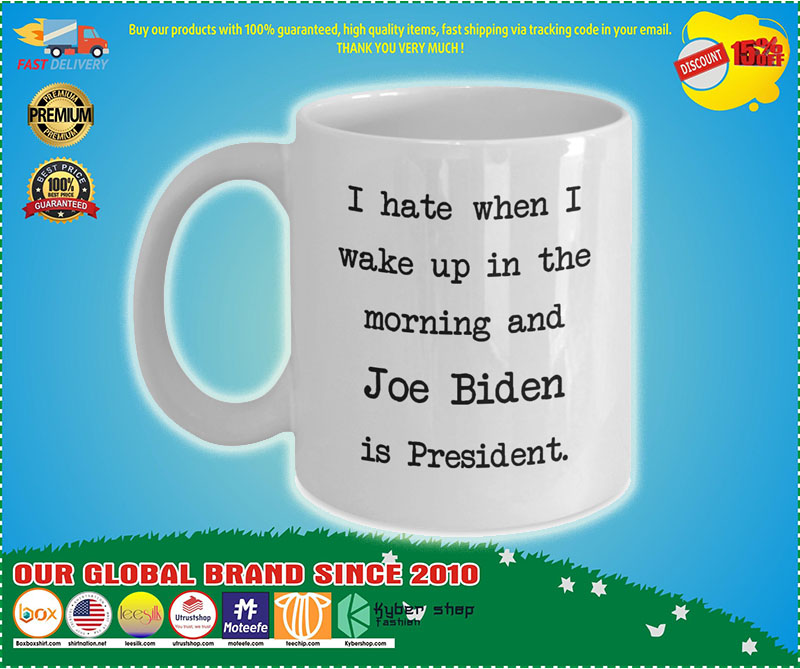 [Limited Edition] I hate when I wake up in the morning and Joe Biden is president mug