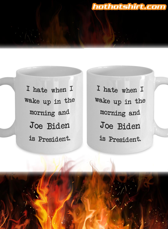 I hate when i wake up in the morning and Joe Biden is president mug 2