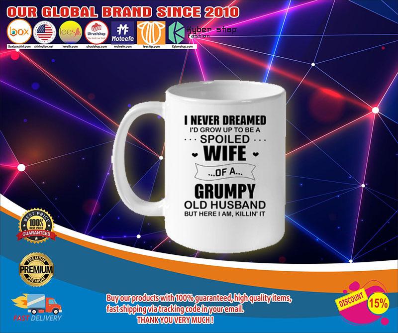 I never dreamed i'd grow up to be a spoiled wife of a grumpy mug4
