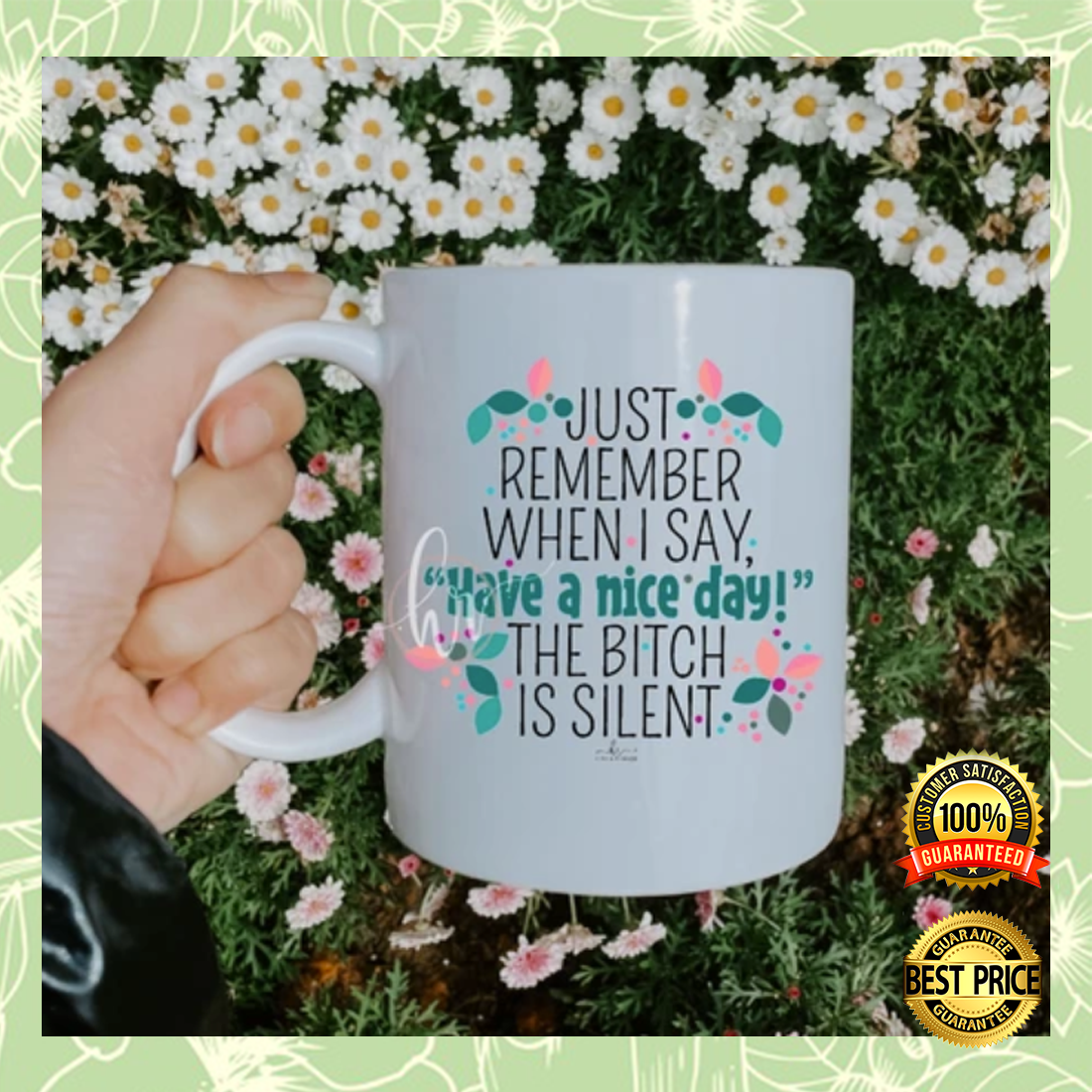 [WOW] JUST REMEMBER WHEN I SAY HAVE A NICE DAY THE BITCH IS SILENT MUG