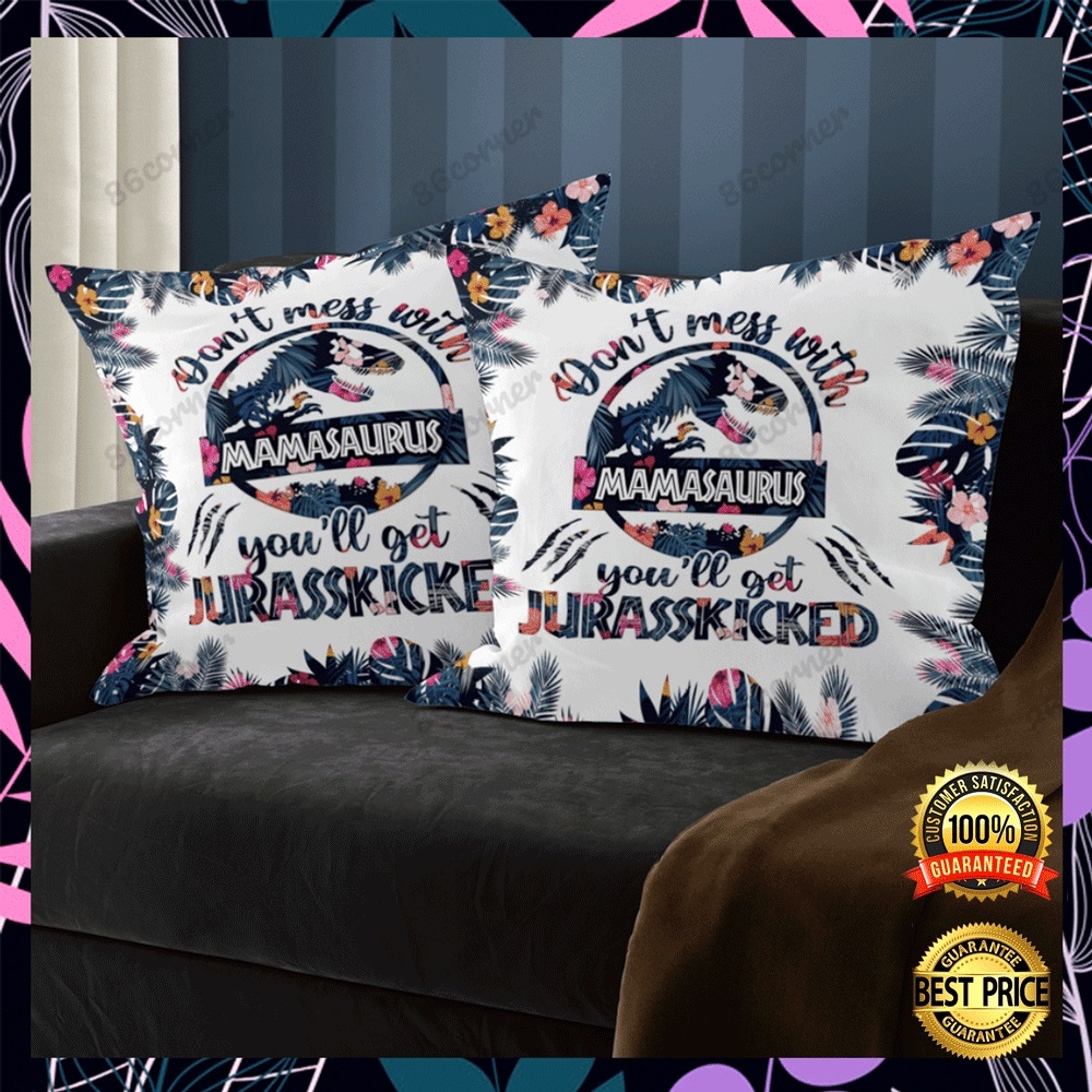 Dont mess with mamasaurus youll get jurasskicked pillow case2