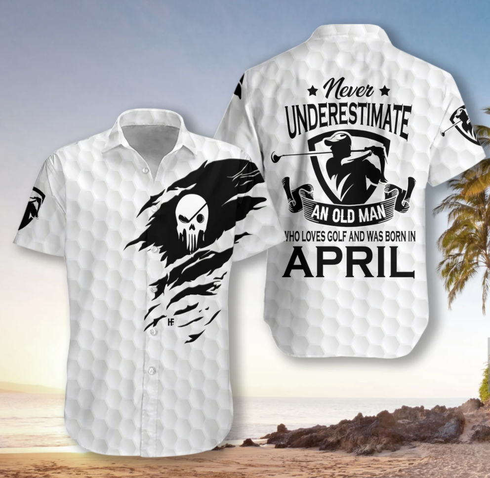Never underestimate an old man who loves golf and was born in april hawaiian shirt