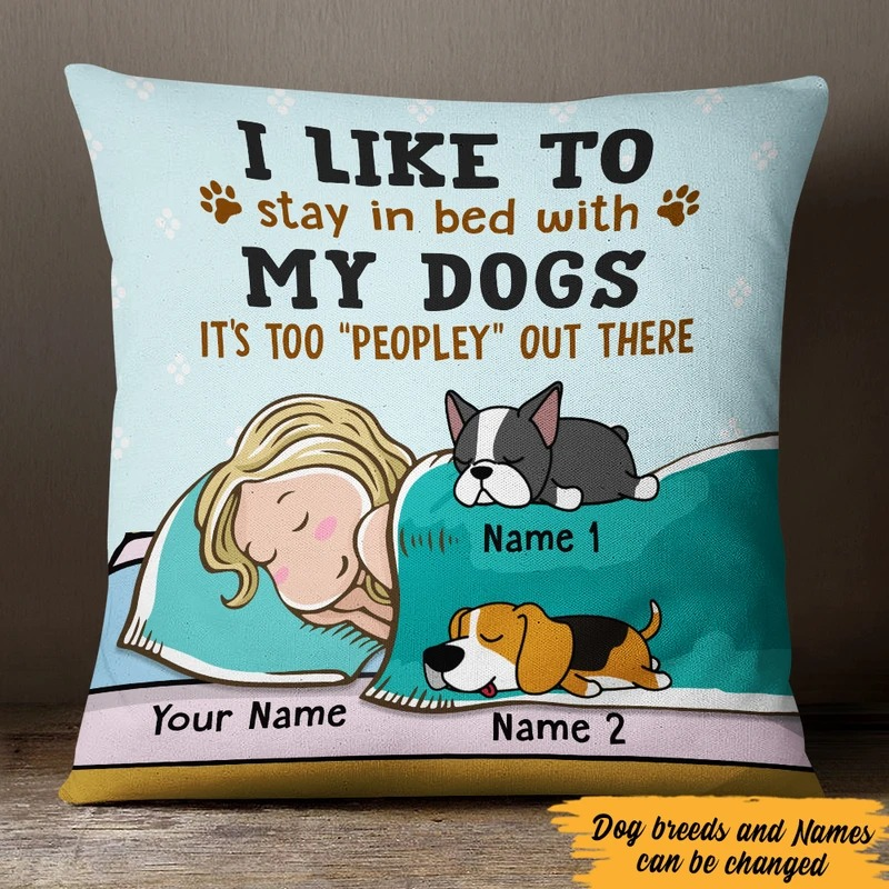 Personalized I Like to stay in bed with my dogs pillow
