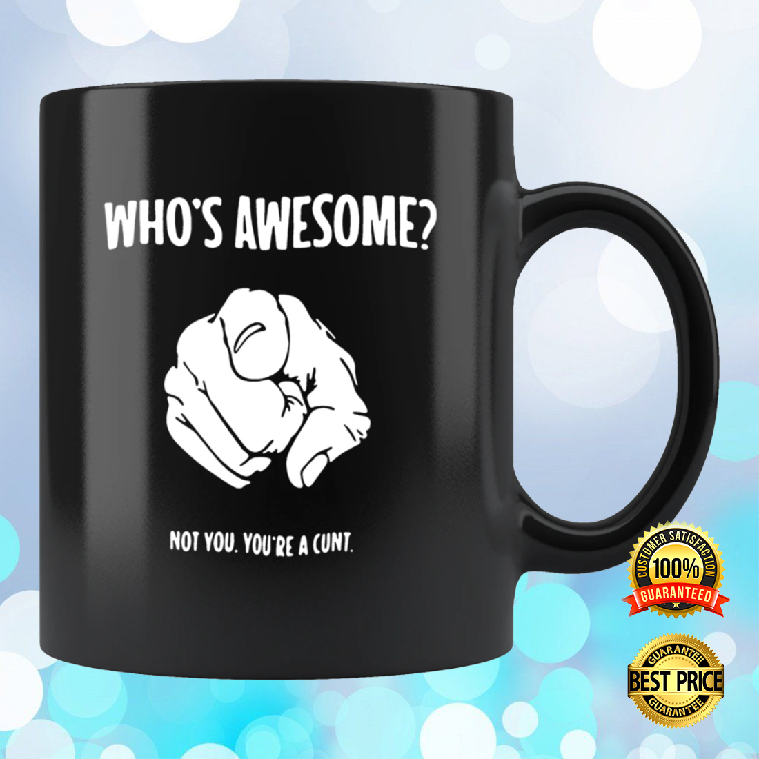 Who s awesome not you you re a cunt mug 2