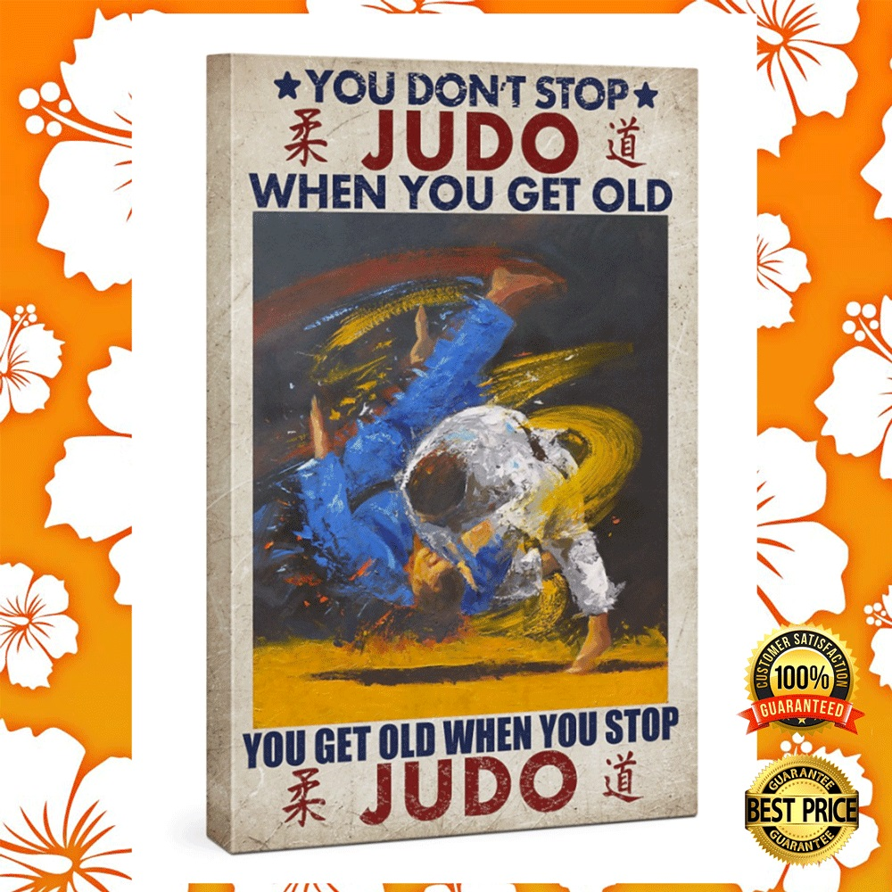 You dont stop judo when you get old you get old when you stop judo canvas1