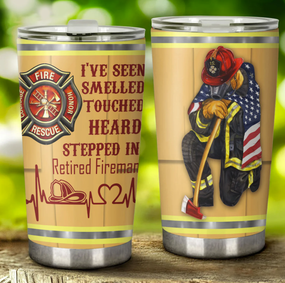 I ve seen smelled touched heard stepped in retired fireman tumbler