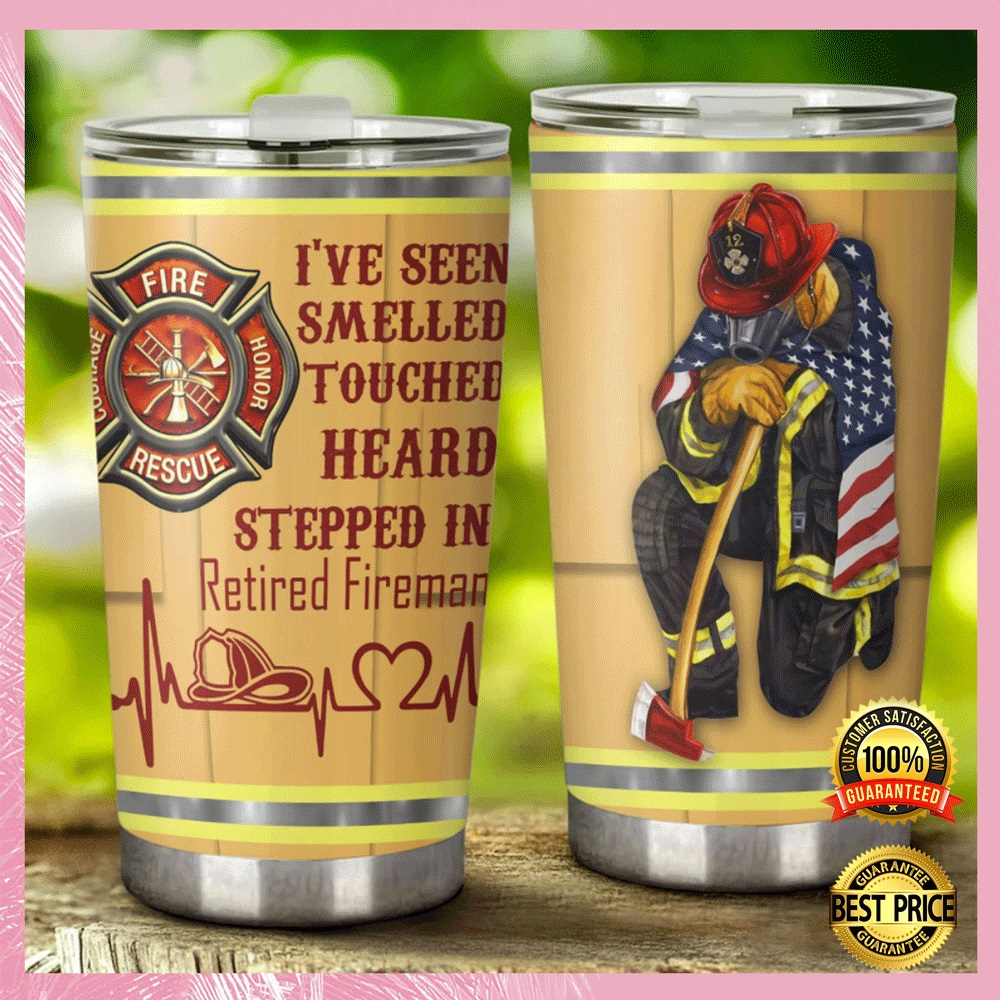 Ive seen smelled touched heard stepped in retired fireman tumbler1 1