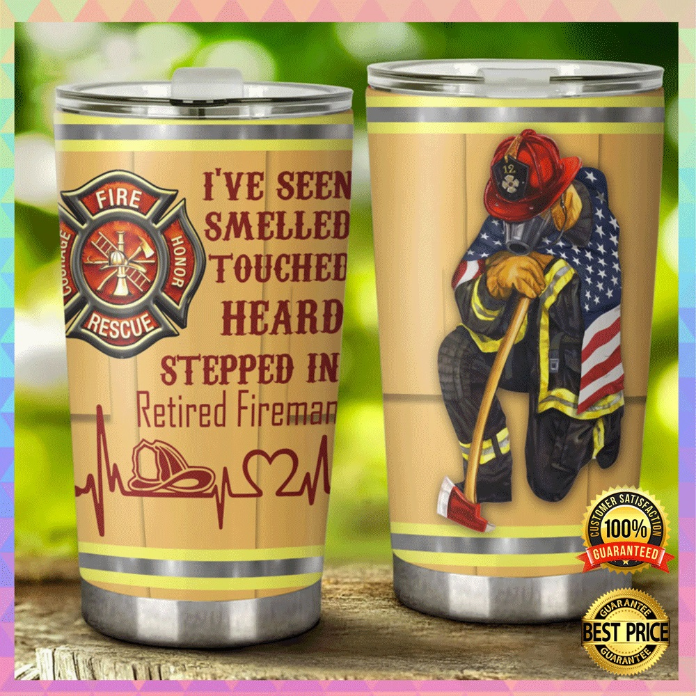 Ive seen smelled touched heard stepped in retired fireman tumbler2 2
