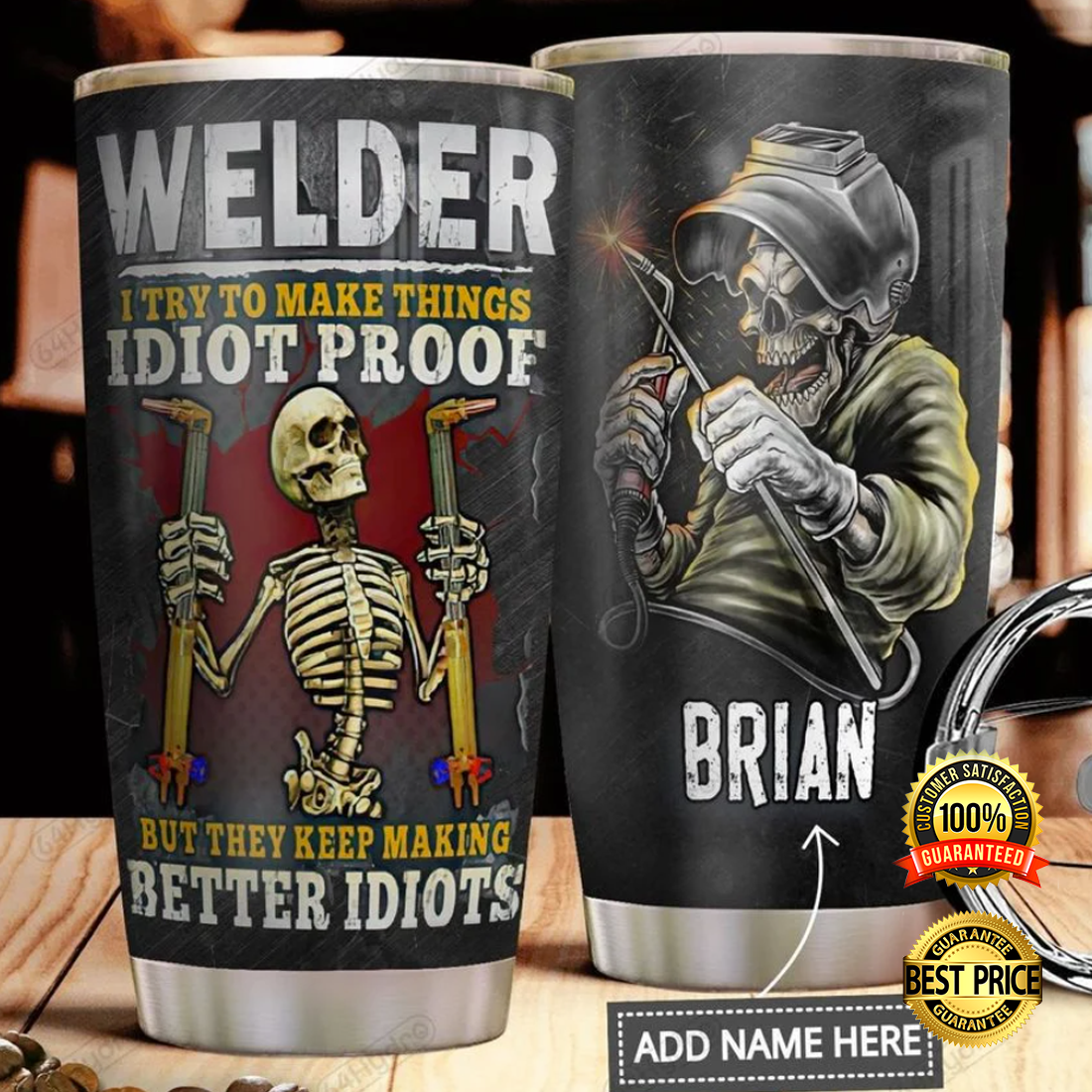 Personalized welder i try to make things idiot proof but they keep making better idiots tumbler 4