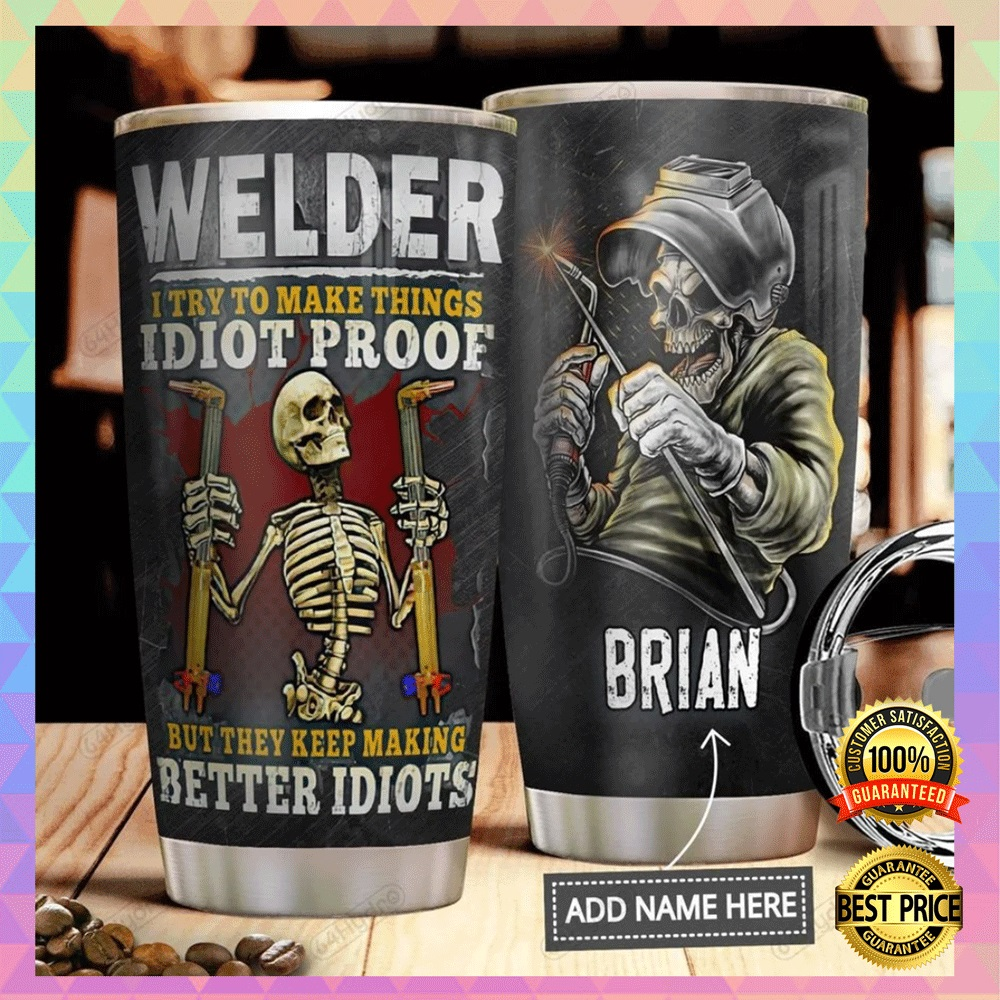 Personalized welder i try to make things idiot proof but they keep making better idiots tumbler1