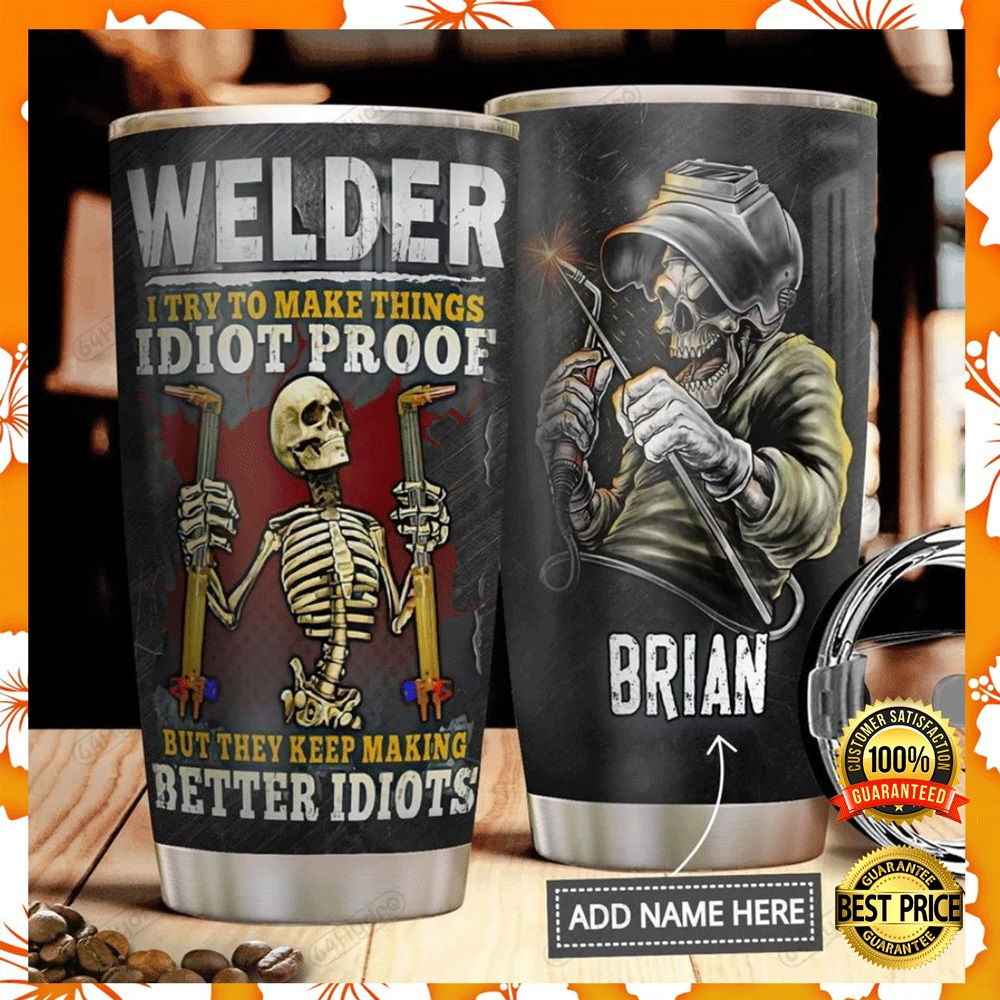 Personalized welder i try to make things idiot proof but they keep making better idiots tumbler2
