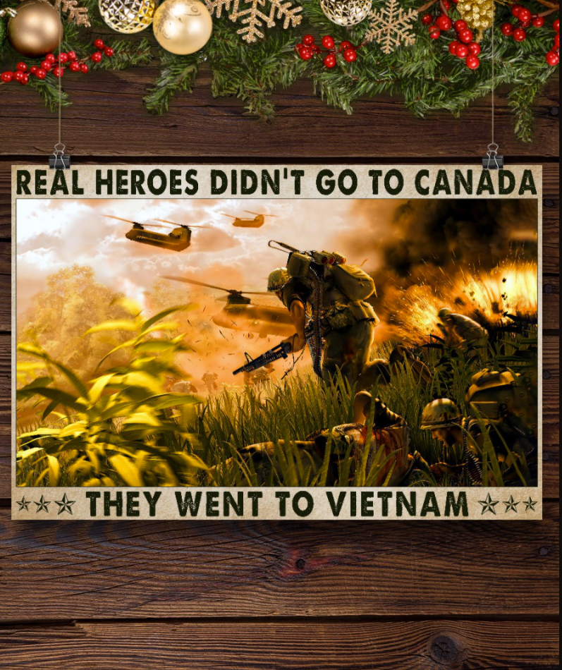 Real heros didn t go to canada they went to Vietnam poster 2