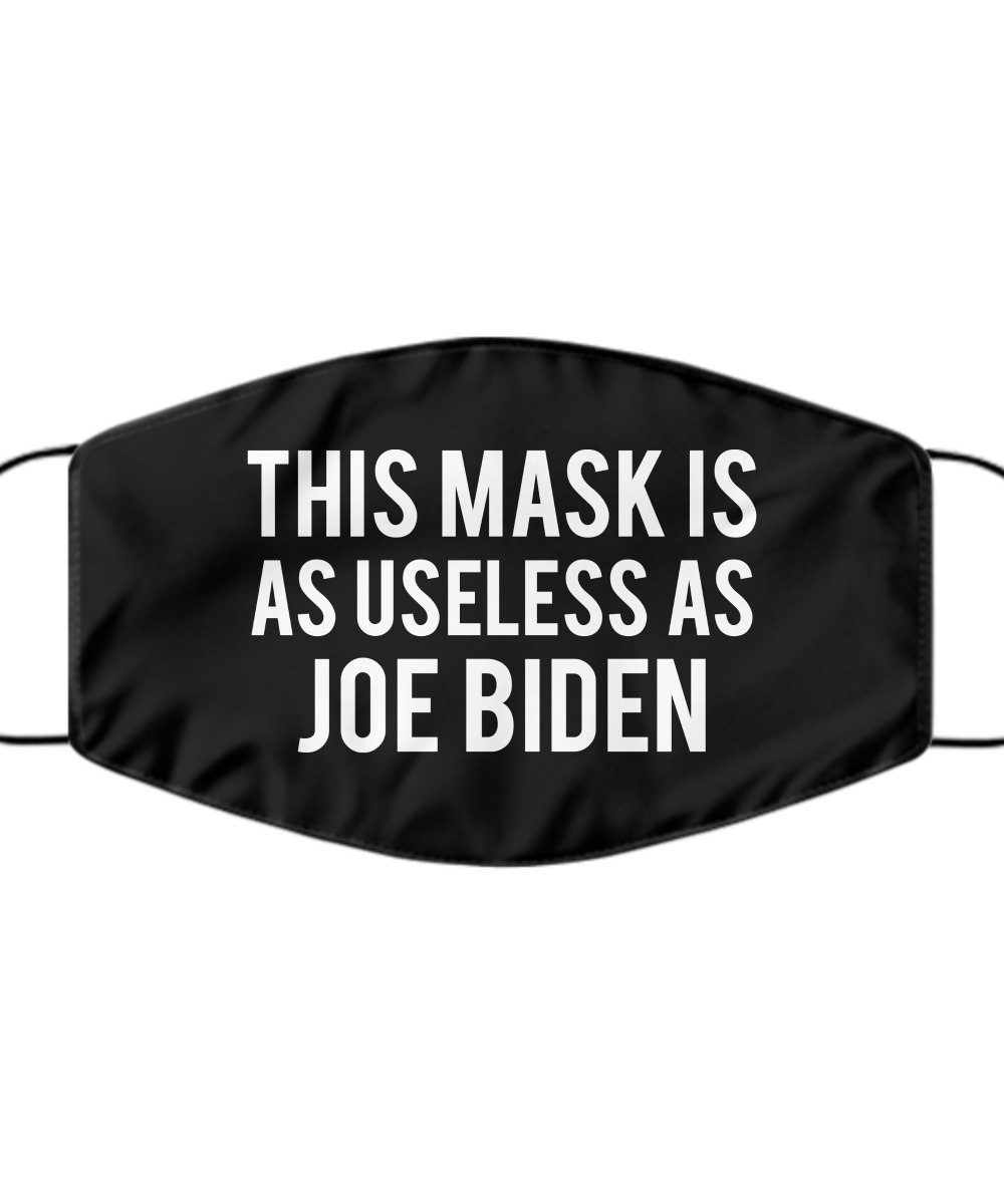 This mask is as useless as Joe Biden cloth mask