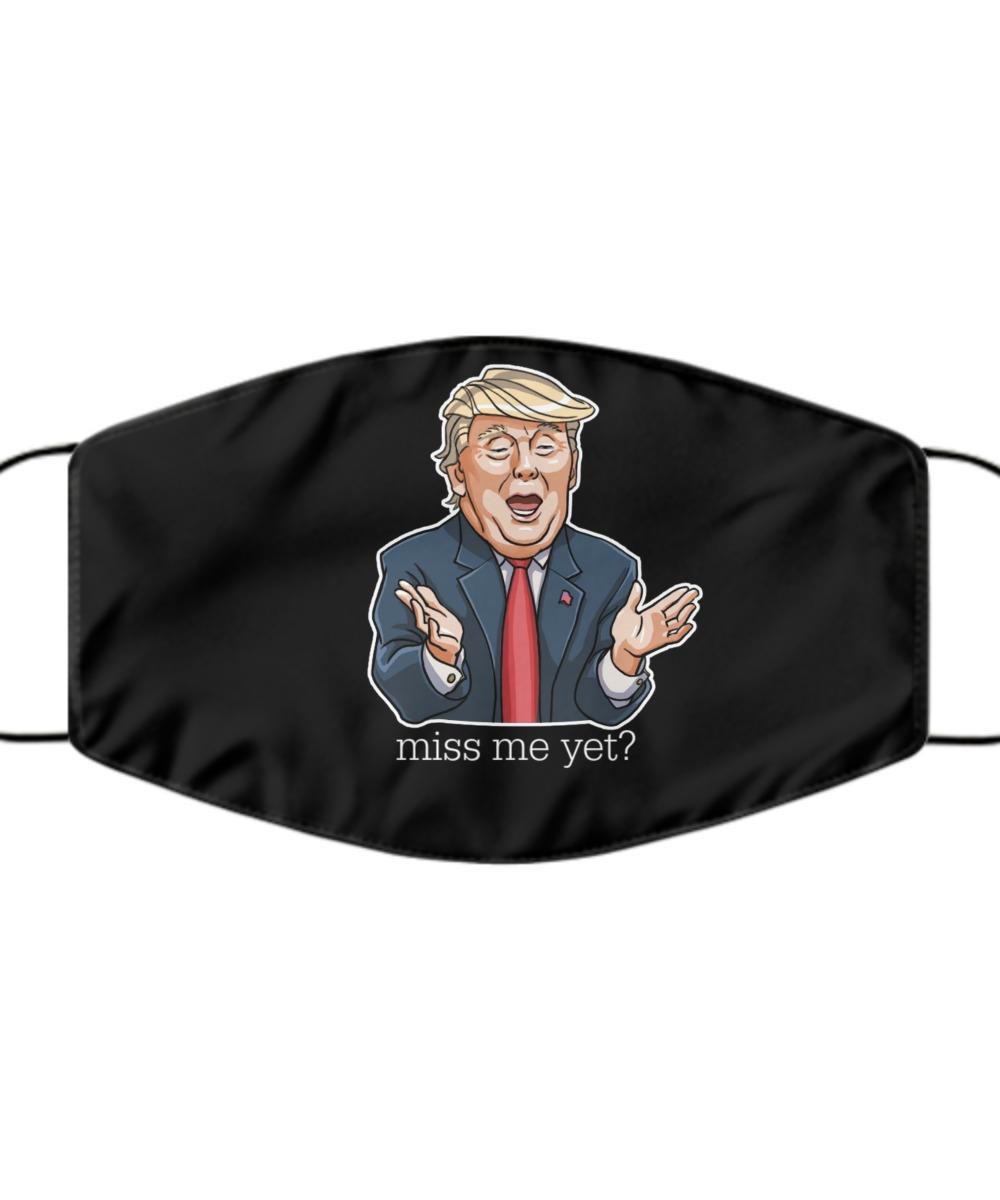 Trump miss me yet mask