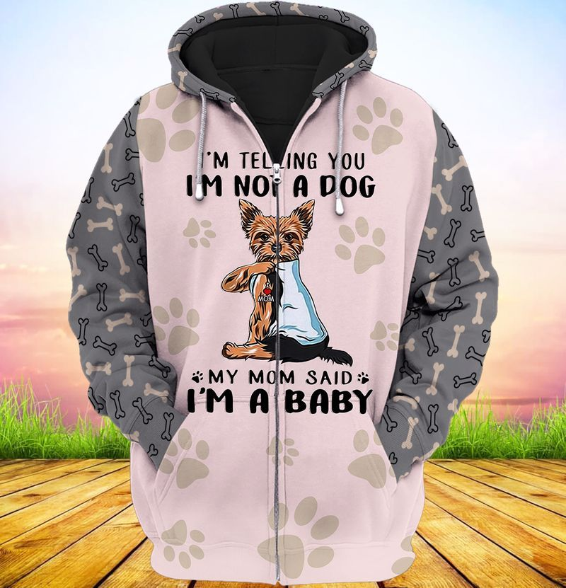Yorkshire Terrier Im telling you im not a dog my mom said im a baby 3d full print hoodie 1