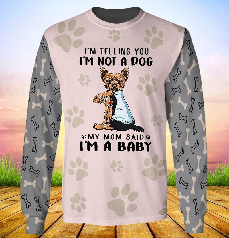 Yorkshire Terrier Im telling you im not a dog my mom said im a baby 3d full print hoodie 2