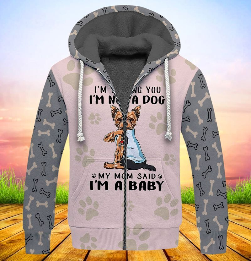 Yorkshire Terrier Im telling you im not a dog my mom said im a baby 3d full print hoodie 5