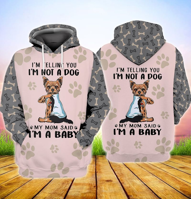 Yorkshire Terrier Im telling you im not a dog my mom said im a baby 3d full print hoodie