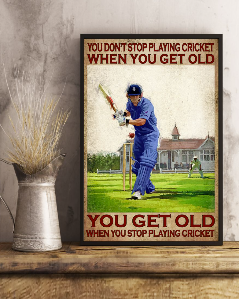 You don t stop playing cricket when you get old you get old when you stop playing cricket poster 2