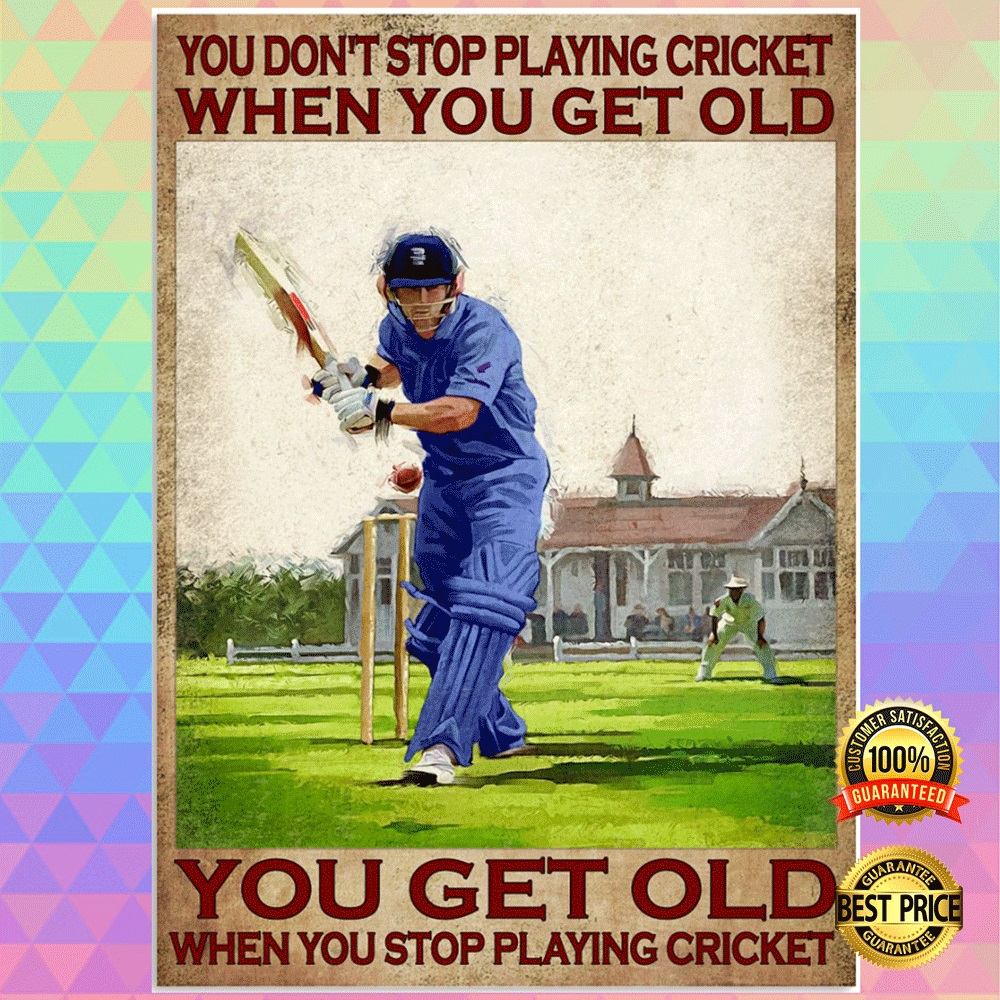 You dont stop playing cricket when you get old you get old when you stop playing cricket poster1