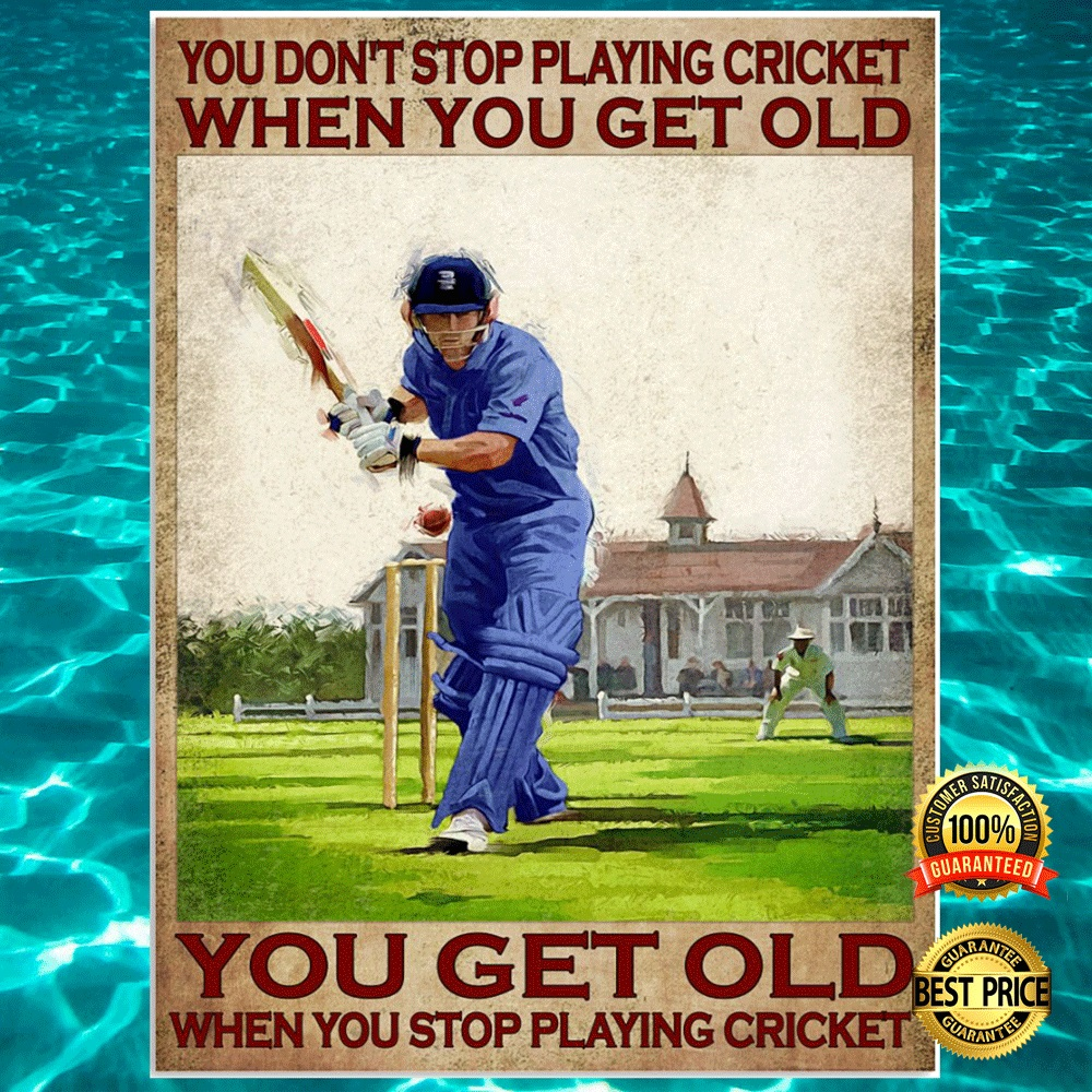 You dont stop playing cricket when you get old you get old when you stop playing cricket poster2