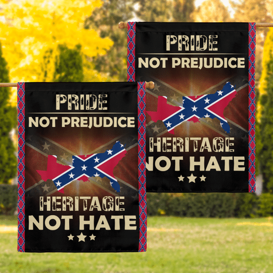 11 The Southern Pride Not Prejudice Heritage Not Hate Flag 1