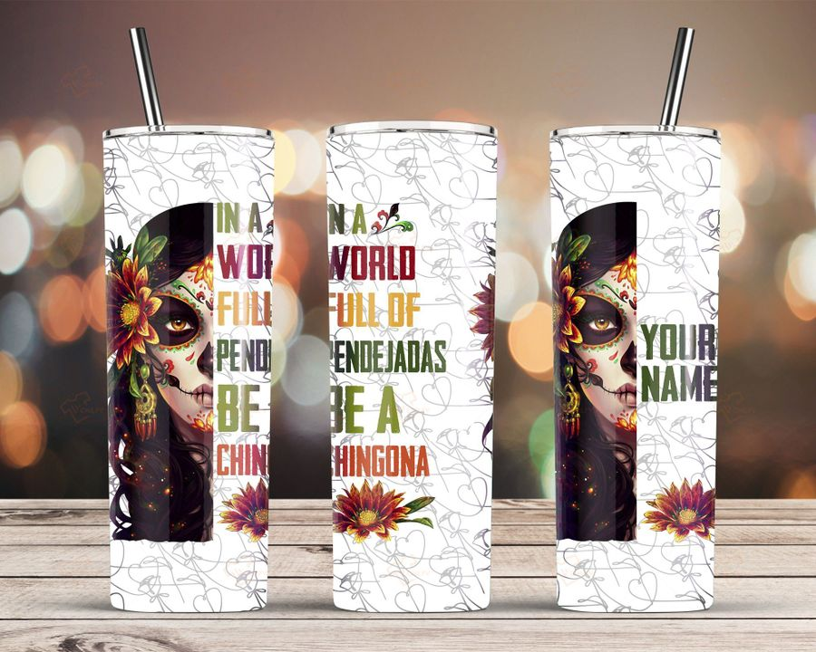 Personalized In A World Full Of Pendejadas Be A Chingona Custom Name Tumbler 2
